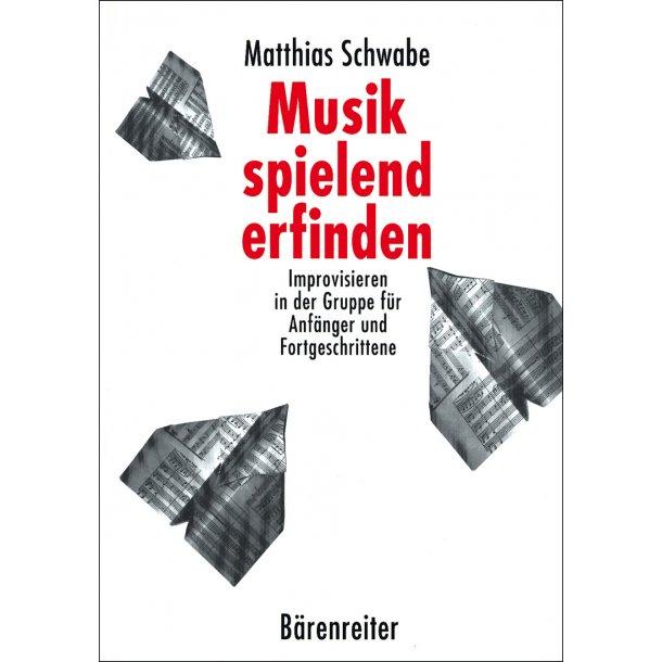 Musik spielend erfinden - Schwabe, Matthias