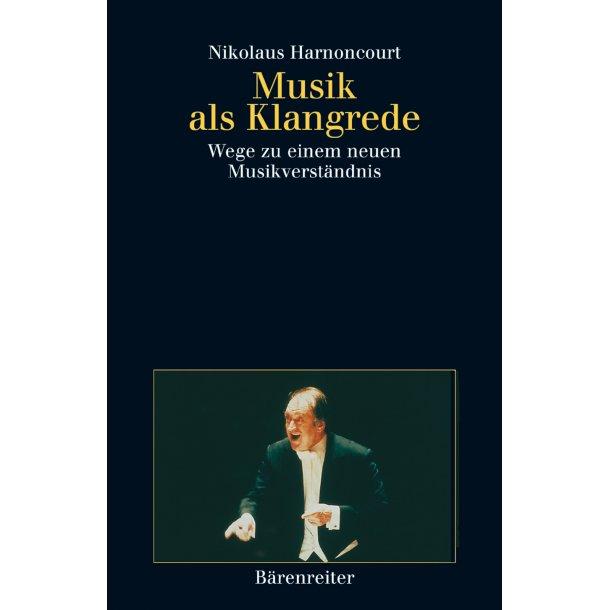 Musik als Klangrede - Harnoncourt, Nikolaus