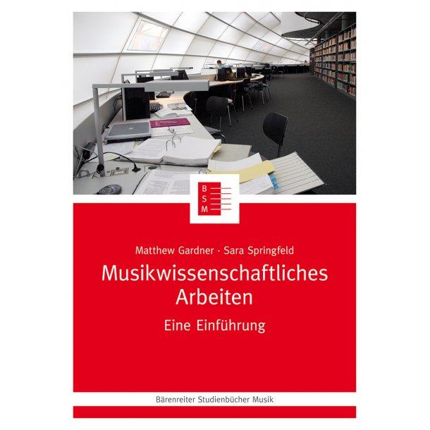 Musikwissenschaftliches Arbeiten - Gardner, Matthew / Springfeld, Sara