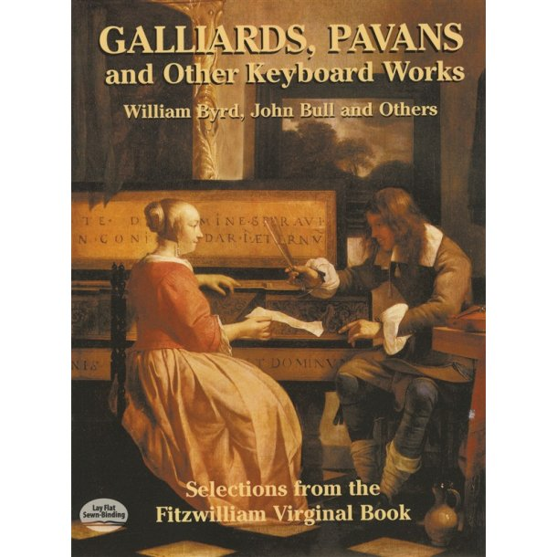Galliards, Pavans And Other Keyboard Works: Selections From The Fitzwilliam Virginal Book