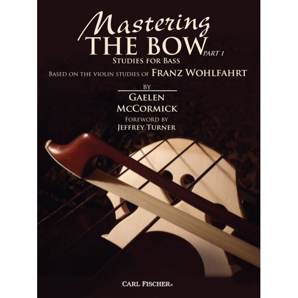 Gaelen McCormick/Franz Wohlfahrt: Mastering The Bow Part 1 - Studies For Bass