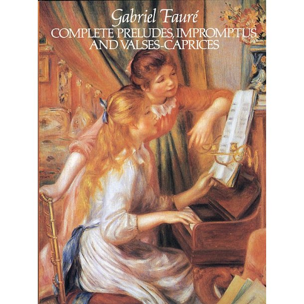 Gabriel Faure: Complete Preludes, Impromptus And Valses-Caprices