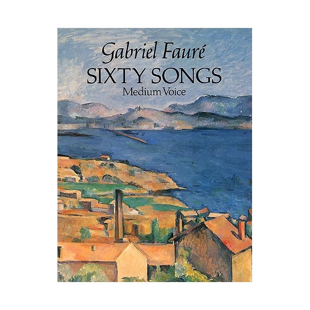 Gabriel Faure: Sixty Songs