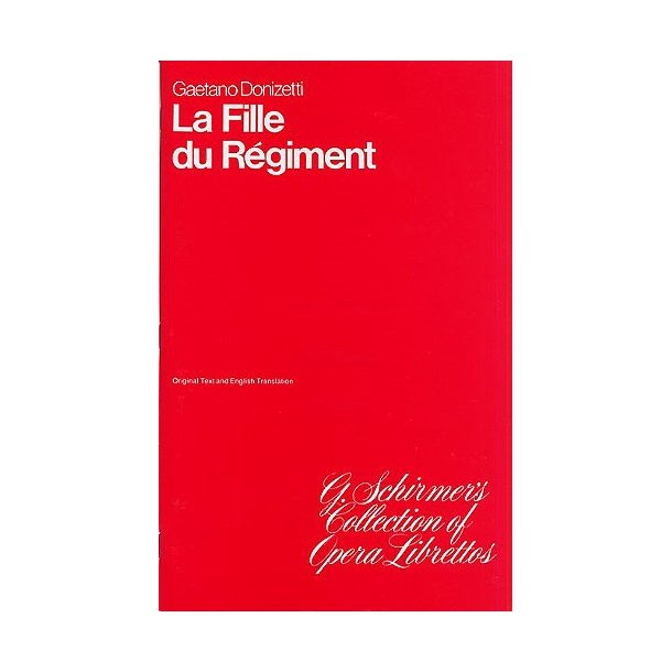 Gaetano Donizetti: La Fille Du Regiment (The Daughter Of The Regiment) Libretto