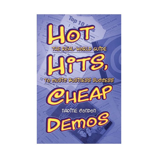 Nadine Condon: Hot Hits, Cheap Demos - The Real-World Guide To Music Business Success