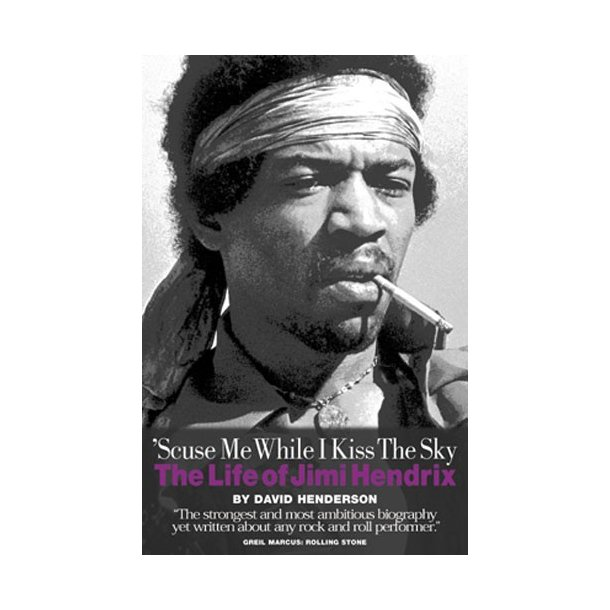 'Scuse Me While I Kiss The Sky: The Life Of Jimi Hendrix