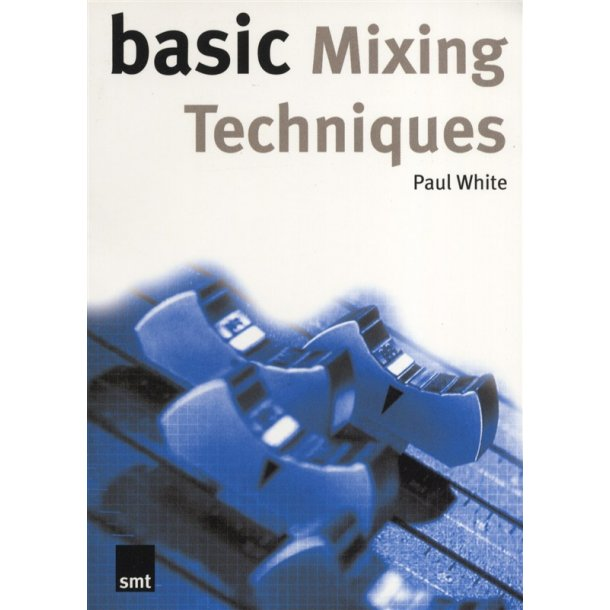Paul White: Basic Mixing Techniques