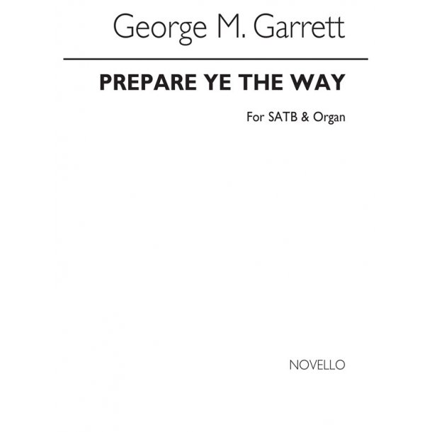 Garrett, G Prepare Ye The Way Satb