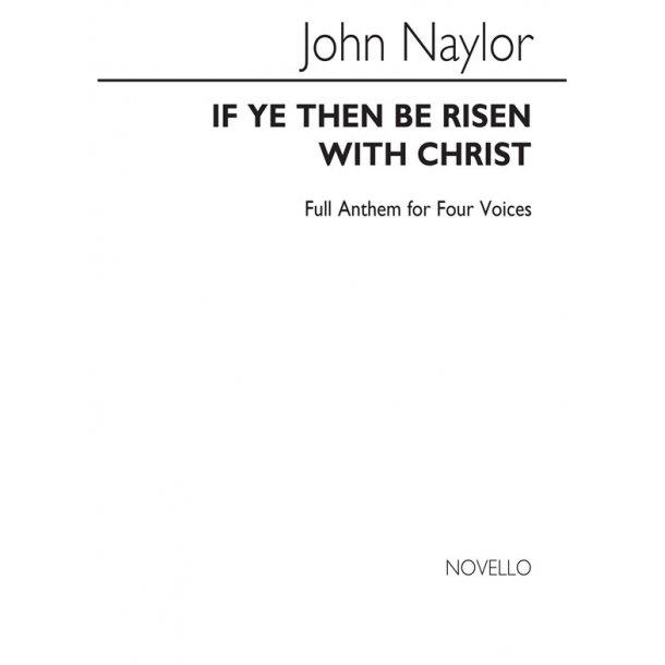 Naylor, J If Ye Then Be Risen Satb/Organ