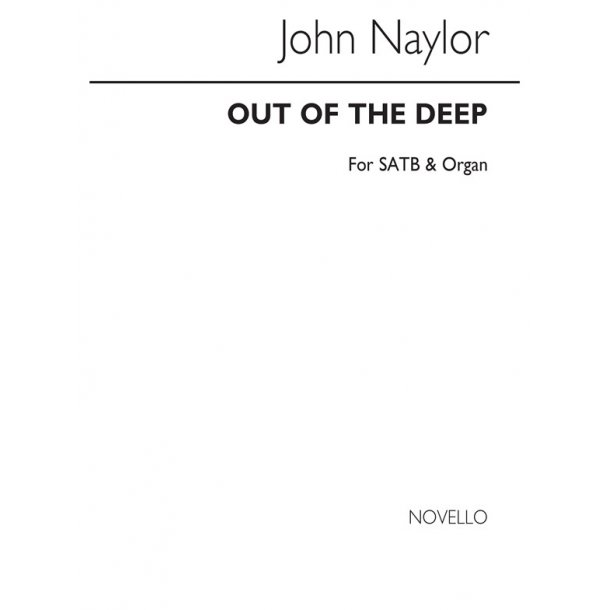 Naylor, J Out Of The Deep Satb/Organ