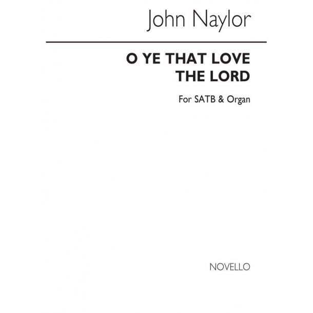 Naylor, J O Ye That Love The Lord Satb/Organ