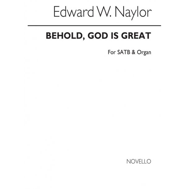 Naylor, Ew Behold, God Is Great Satb And Organ