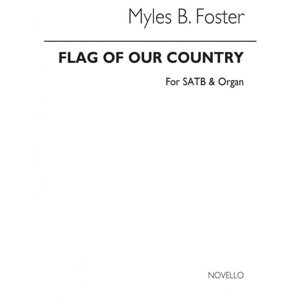 Myles B. Foster: Flag Of Our Country (Hymn) Satb/Organ