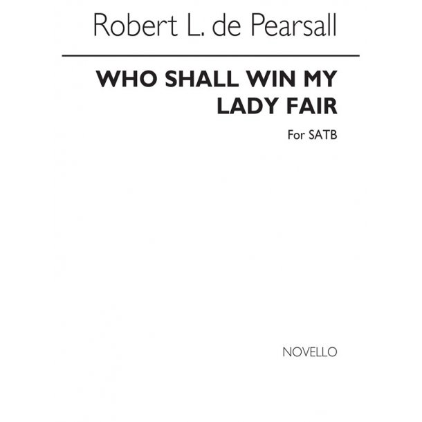 Pearsall Who Shall Win My Lady Satb