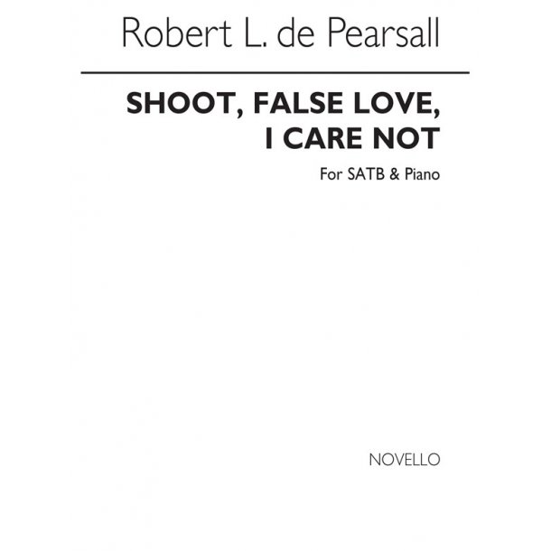 Pearsall, R  Shoot False Love I Care Not  Satb/Pf
