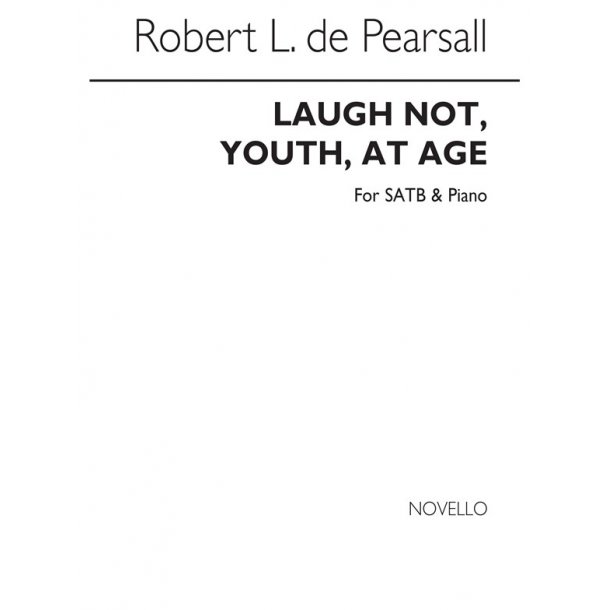 Pearsall, R  Laugh Not Youth At Age  Satb/Pf