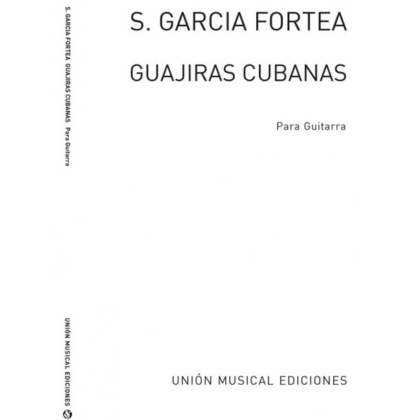 Garcia Fortea: Guajiras Cubanas for Guitar